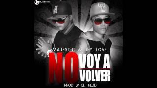 Majestic Y Jey Love   No Voy a Volver Prod By El Fredd Los Melodicos El Renacer