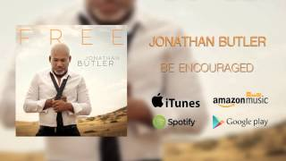 Jonathan Butler: Be Encouraged (Official Audio)