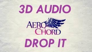 [3D AUDIO] Aero Chord - Drop It (USE HEADPHONES!!!)