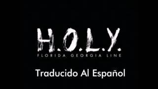 H.O.L.Y. Florida Georgia Line (Traducido Al Español)