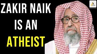 Shaikh Saleh Al-Fawzan : Dr Zakir Naik is An Atheist and Disbeliever