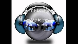 The Lovers - Love Me to the Limit (Club Version) (HQ)