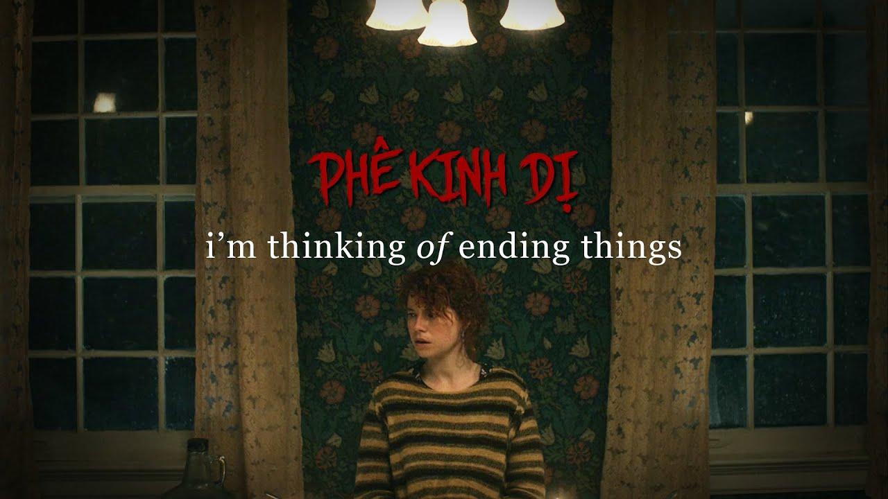 "I'M THINKING OF ENDING THINGS: Phim Kinh ""DỊ"" Nhất 2020"