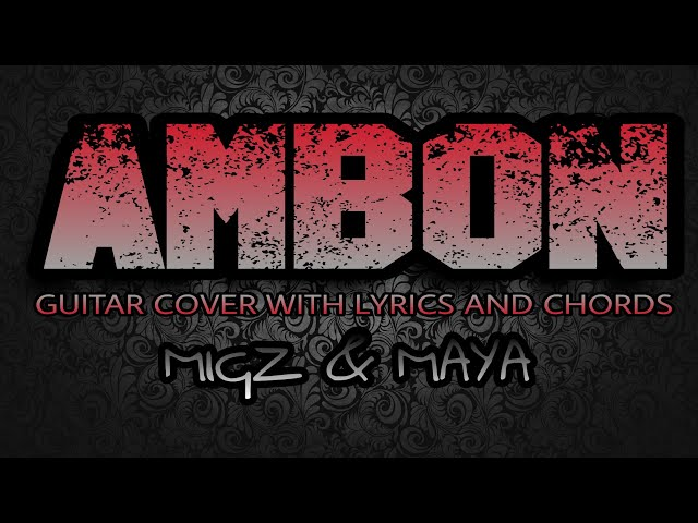 Ambon Migz Maya Guitar Cover With Lyrics Chords Chords