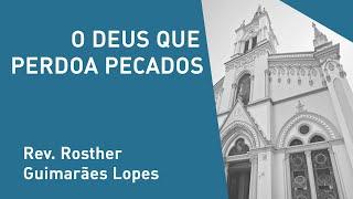 O Deus Que Perdoa Pecados - Rev. Rosther Guimarães Lopes - Culto Matutino - 24/11/2019