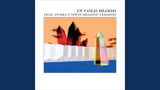 Play In Cold Blood (feat. Pusha T) (Twin Shadow Version)