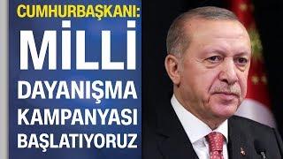 Cumhurbaşkanı Erdoğan: Milli Dayanışma Kampanyası başlatıyoruz, 7 aylık maaşımı bağışlıyorum