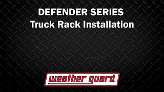 WEATHER GUARD® - DEFENDER SERIES - Truck Rack Installation