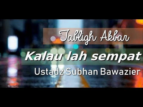 download Tabligh Akbar Kalau lah Sempat Ustadz Subhan Bawazier