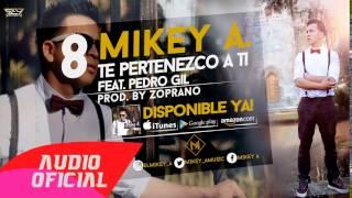 08. Te Pertenezco a Ti  -  Mikey A Ft Pedro Gil  . Prod By Zoprano