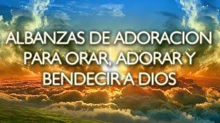 Canciones cristianas para Adorar a Dios. Alabanzas de Adoración para Orar y Bendecir a Dios.