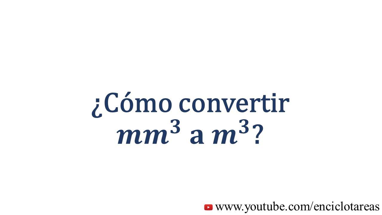 Convertir De Milímetro Cúbico A Metros Cúbico Mm A M Youtube