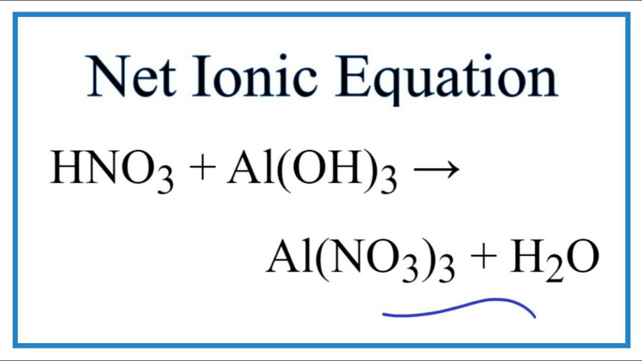 How to Write the Net Ionic Equation for HNO30000 + Al(OH)30000 = Al(NO30000)30000 + H30O