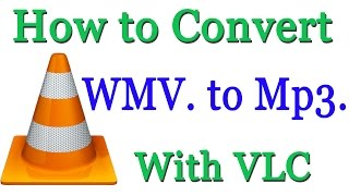 How to Convert WMV File to Mp3 with VLC Media Player