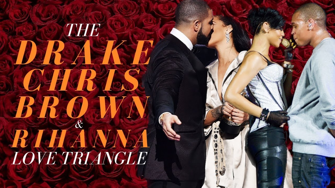 The Drake Chris Brown Rihanna Love Triangle Youtube
