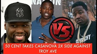 50 CENT GOES AGAINST TROY AVE and Sides with Casanova 2X Clowning Troy Ave in Recent Post