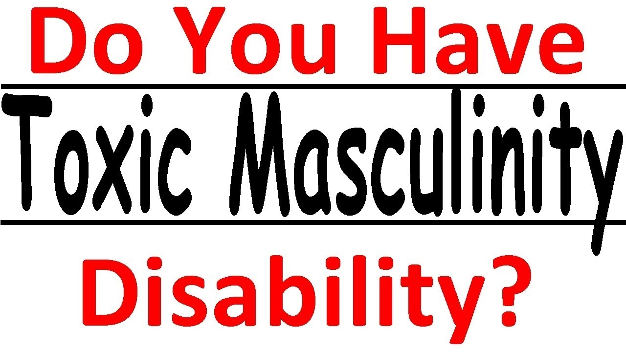 Do You Have Toxic Masculinity Disability?