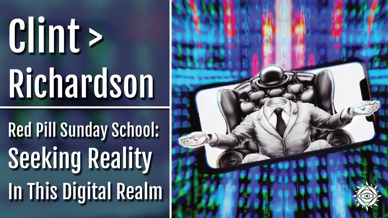 Clint Richardson | Red Pill Sunday School: Seeking Reality In This Digitized Realm