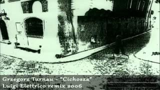 Grzegorz Turnau - Cichosza (Luigi Elettrico remix) [2006]