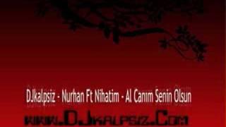 DJkalpsiz - Nurhan Ft Nihatim - Al Canim Senin Olsun