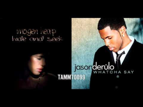 Imogen Heap vs Jason Derulo  Hide And Seek vs Whatcha Say Mashup
