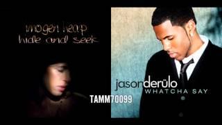 Imogen Heap vs. Jason Derulo - Hide And Seek vs. Whatcha Say (Mashup)