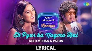 Ek Pyar Ka Nagma Hai | Lyrical | Carvaan Lounge | Neeti Mohan | Papon | Arko | Anupriya Goenka