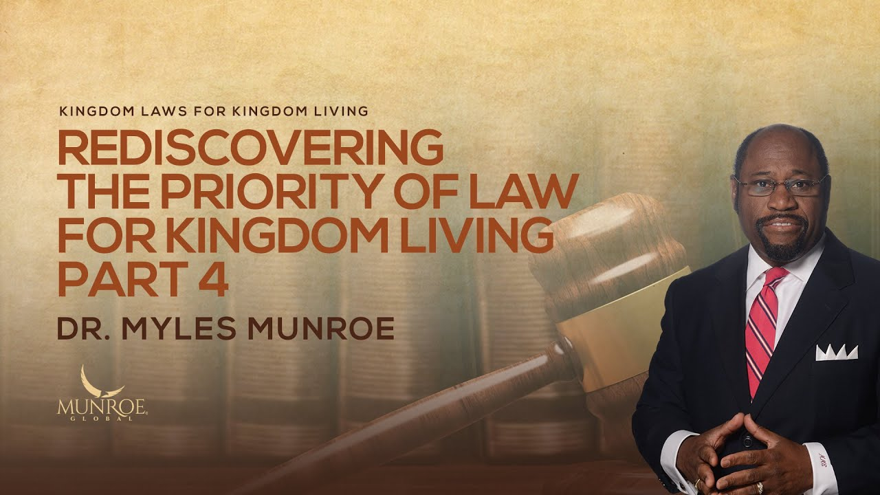 Rediscovering The Priority of Law for Kingdom Living Part 4 | Dr. Myles Munroe