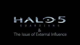 Core Ideas - Halo 5 & The Issue of External Influence