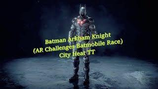 Batman Arkham Knight (Ar Challenge Batmobile Race) City Heat TT