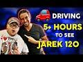 We drove 5 HOURS to see JAREK 120