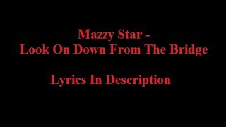 Mazzy Star - Look On Down From The Bridge mp3