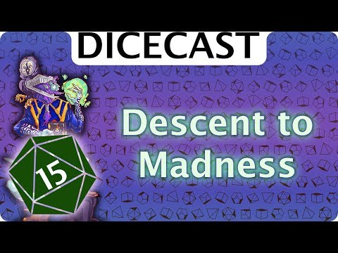 Dicecast Episode 15 - Descent to Madness
