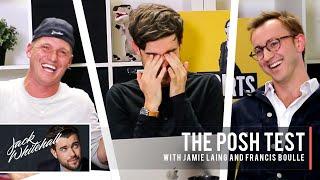 The Posh Test | Jack Whitehall, Jamie Laing & Francis Boulle