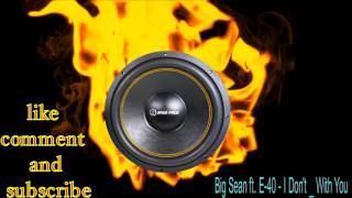 Big Sean ft  E 40   I Don't   With You(Bass Boosted)