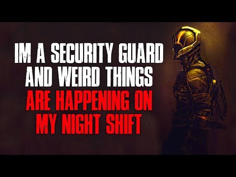 """""""I'm A Security Guard And Weird Things Are Happening On My Night Shift"""" Creepypasta"""