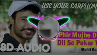 Phir Mujhe Dil Se Pukar Tu|Mohit Gaur|Rudra Trivedi|8D Audio|Use Your Earphone|