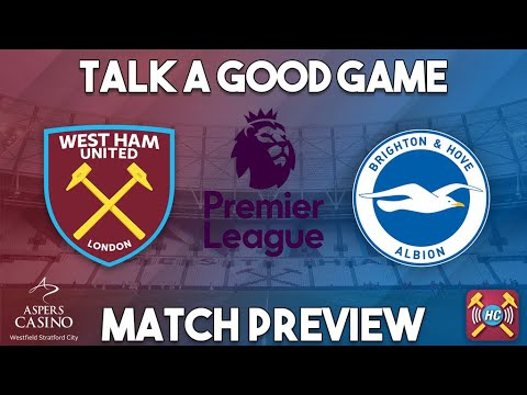 West Ham United v Brighton Albion Match Preview | Talk A Good Game