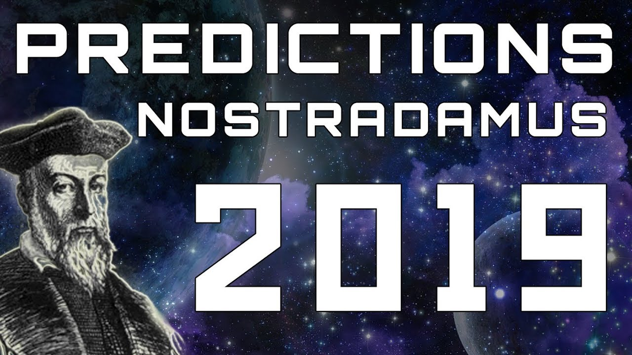Nostradamus Predictions For 2019