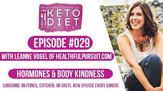 #029 The Keto Diet Podcast: Hormones & Body Kindness