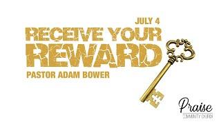 July 4th, 2021 | Receive Your Reward | Pastor Adam Bower