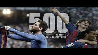 Lionel messi - 500 goals - the movie (2004-2017) ||hd||