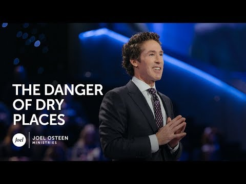 Joel Osteen - The Danger of Dry Places