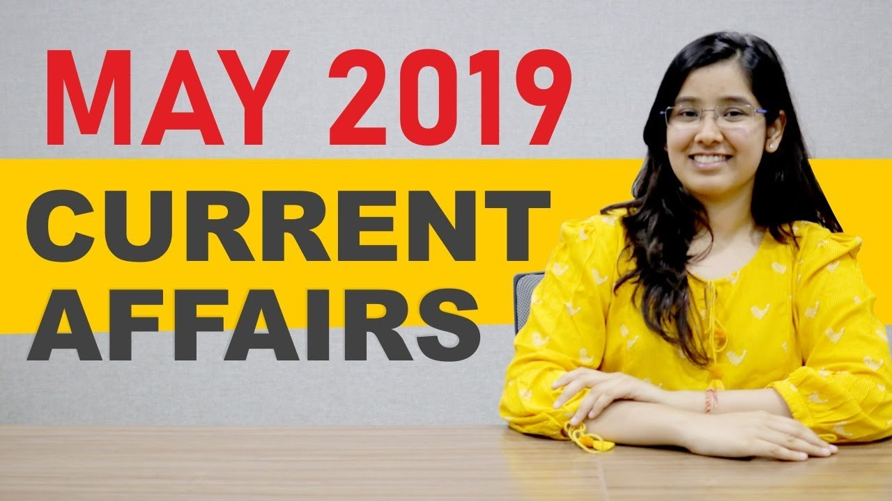 Current Affairs May 2019 | Quick Wrap-up