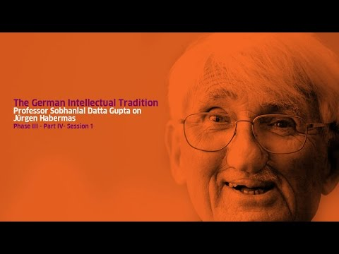 Part IV - Jürgen Habermas: Session I - Lecture by Professor Sobhanlal Datta Gupta