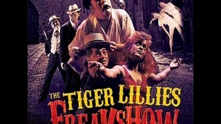 The Tiger Lillies - Freakshow [2009] full album. (CD 1&2)