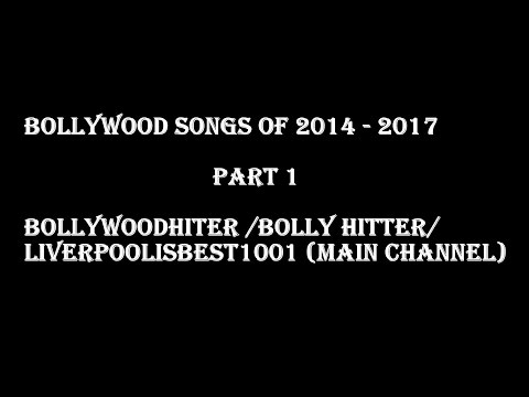 Bollywood Songs of 2014 2017  Part 1 HQ