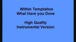 Within Temptation What Have you done HQ instrumental