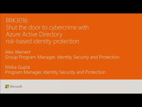 Shut the door to cybercrime with Azure Active Directory risk-based identity protection - BRK3016