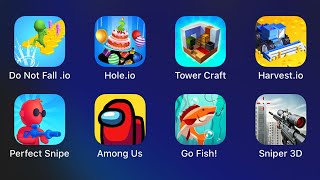 Do Not Fall.io,hole.io,Tower Craft,Harvest.io,Perfect Snipe,Among Us,Go Fish,Sniper 3D